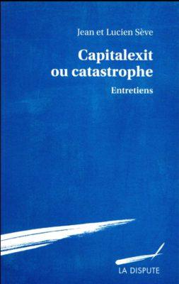 Capitalexit ou catastrophe. Entretiens