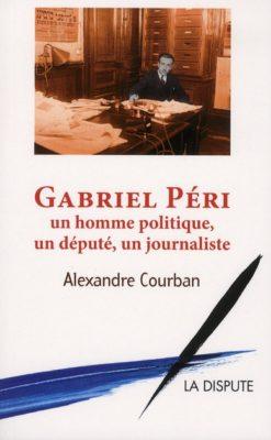 Gabriel Péri : un homme politique, un député, un journaliste