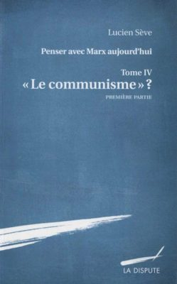 « Le communisme » ? Penser avec Marx aujourd'hui, t. IV (Première partie)