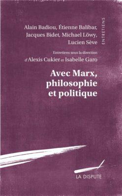 Avec Marx, philosophie et politique