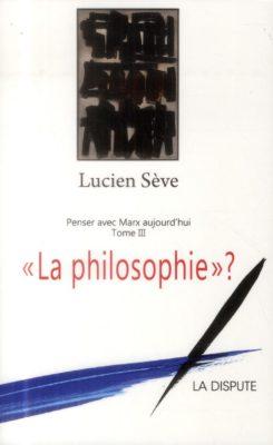 « La philosophie » ? Penser avec Marx aujourd'hui, t. III