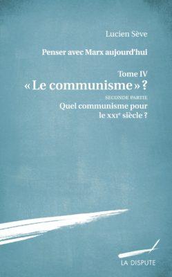 Quel communisme pour le XXIe siècle ? (Penser avec Marx aujourd'hui IV-2)